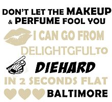 Don't Let The Makeup & Perfume Fool You I Can Go From Delightgful To Die Hard In 2 Seconds Flat Baltimore by inkedcreatively