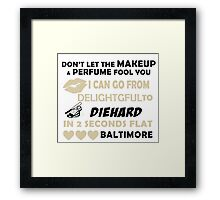 Don't Let The Makeup & Perfume Fool You I Can Go From Delightgful To Die Hard In 2 Seconds Flat Baltimore Framed Print