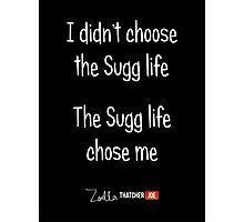 I Didn't Choose The Sugg Life, The Sugg Life Chose Me Photographic Print