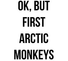 OK, but first Arctic Monkeys  by MayaTauber