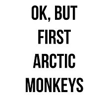 OK, but first Arctic Monkeys  Photographic Print