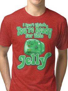 Gelatinous Cube - I don't think you're ready for this jelly  Tri-blend T-Shirt