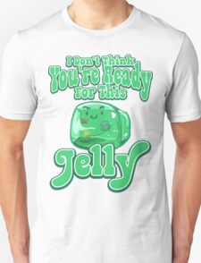 Gelatinous Cube - I don't think you're ready for this jelly  Unisex T-Shirt