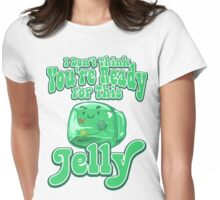 Gelatinous Cube - I don't think you're ready for this jelly  Womens Fitted T-Shirt