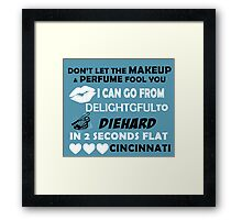Don't Let The Makeup & Perfume Fool You I Can Go From Delightgful To Die Hard In 2 Seconds Flat Cincinnati Framed Print