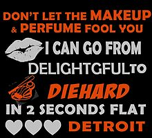 Don't Let The Makeup & Perfume Fool You I Can Go From Delightgful To Die Hard In 2 Seconds Flat Detroit by inkedcreatively