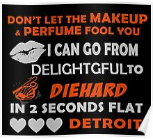 Don't Let The Makeup & Perfume Fool You I Can Go From Delightgful To Die Hard In 2 Seconds Flat Detroit Poster