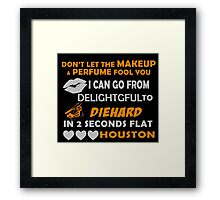 Don't Let The Makeup & Perfume Fool You I Can Go From Delightgful To Die Hard In 2 Seconds Flat Houston Framed Print