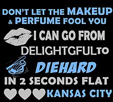 Don't Let The Makeup & Perfume Fool You I Can Go From Delightgful To Die Hard In 2 Seconds Flat Kansas City by inkedcreatively