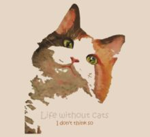 Life Without Cats ...I Don't Think So! by taiche