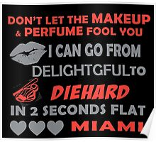 Don't Let The Makeup & Perfume Fool You I Can Go From Delightgful To Die Hard In 2 Seconds Flat Miami Poster