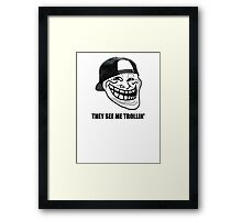 They see me trollin' Framed Print