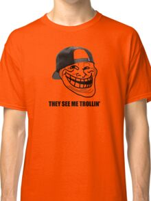 They see me trollin' Classic T-Shirt