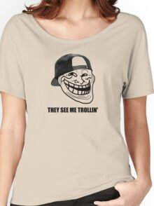 They see me trollin' Women's Relaxed Fit T-Shirt