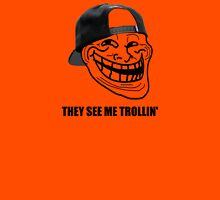 They see me trollin' Unisex T-Shirt