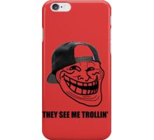 They see me trollin' iPhone Case/Skin