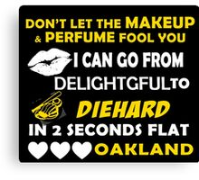 Don't Let The Makeup & Perfume Fool You I Can Go From Delightgful To Die Hard In 2 Seconds Flat Oakland Canvas Print