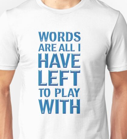 Words are all I have left Unisex T-Shirt