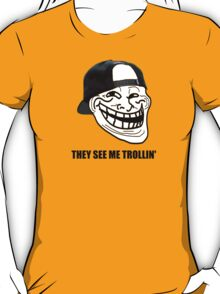 They see me TROLLIN'  T-Shirt