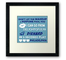 Don't Let The Makeup & Perfume Fool You I Can Go From Delightgful To Die Hard In 2 Seconds Flat Philadelphia Framed Print