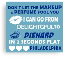 Don't Let The Makeup & Perfume Fool You I Can Go From Delightgful To Die Hard In 2 Seconds Flat Philadelphia Canvas Print