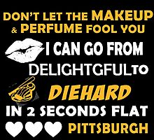 Don't Let The Makeup & Perfume Fool You I Can Go From Delightgful To Die Hard In 2 Seconds Flat Pittsburgh by inkedcreatively