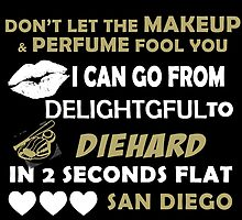 Don't Let The Makeup & Perfume Fool You I Can Go From Delightgful To Die Hard In 2 Seconds Flat San Diego by inkedcreatively