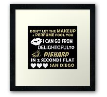 Don't Let The Makeup & Perfume Fool You I Can Go From Delightgful To Die Hard In 2 Seconds Flat San Diego Framed Print