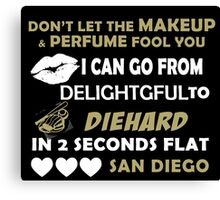 Don't Let The Makeup & Perfume Fool You I Can Go From Delightgful To Die Hard In 2 Seconds Flat San Diego Canvas Print