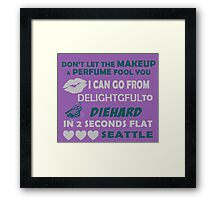 Don't Let The Makeup & Perfume Fool You I Can Go From Delightgful To Die Hard In 2 Seconds Flat Seattle Framed Print