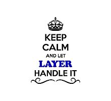 Keep Calm and Let LAYER Handle it Photographic Print