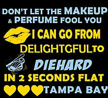 Don't Let The Makeup & Perfume Fool You I Can Go From Delightgful To Die Hard In 2 Seconds Flat Tampa Bay by inkedcreatively