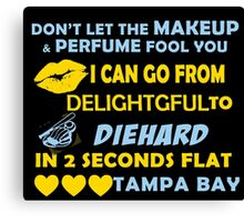 Don't Let The Makeup & Perfume Fool You I Can Go From Delightgful To Die Hard In 2 Seconds Flat Tampa Bay Canvas Print