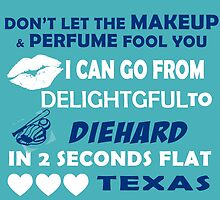 Don't Let The Makeup & Perfume Fool You I Can Go From Delightgful To Die Hard In 2 Seconds Flat Texas by inkedcreatively