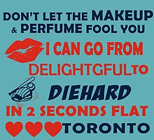 Don't Let The Makeup & Perfume Fool You I Can Go From Delightgful To Die Hard In 2 Seconds Flat Toronto by inkedcreatively
