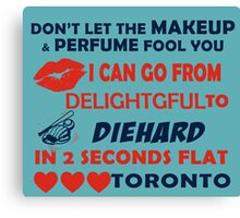 Don't Let The Makeup & Perfume Fool You I Can Go From Delightgful To Die Hard In 2 Seconds Flat Toronto Canvas Print