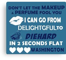 Don't Let The Makeup & Perfume Fool You I Can Go From Delightgful To Die Hard In 2 Seconds Flat Washington Canvas Print