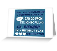 Don't Let The Makeup & Perfume Fool You I Can Go From Delightgful To Die Hard In 2 Seconds Flat Washington Greeting Card