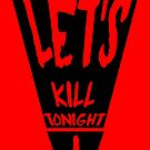 Let's Kill Tonight by JoshL09