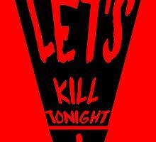 Let's Kill Tonight by JoshL09