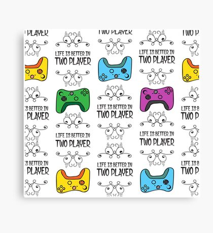 LIfe is better in Two Player Canvas Print