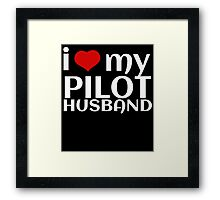 I LOVE MY PILOT HUSBAND Framed Print