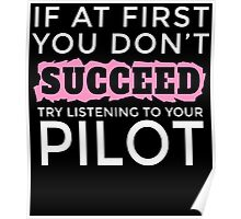 IF AT FIRST YOU DON'T SUCCEED TRY LISTENING TO YOUR PILOT Poster
