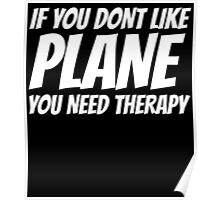 IF YOU DONT LIKE PLANE YOU NEED THERAPY Poster