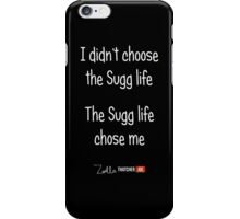 I Didn't Choose The Sugg Life, The Sugg Life Chose Me iPhone Case/Skin