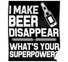 i make beer disappear whats your superpower Poster