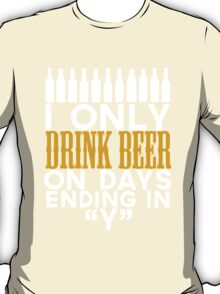 i only drink beer on days ending in y T-Shirt