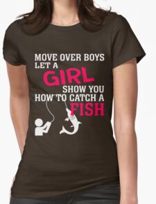 MOVE OVER BOYS LET A GIRL SHOW YOU HOW TO CATCH A FISH T-Shirt