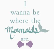 I wanna be where the mermaids are. 4 One Piece - Short Sleeve