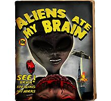 Aliens Ate My Brain Photographic Print
